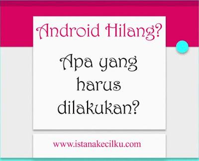 Inilah yang Harus Anda Lakukan Jika Ponsel Android Anda Hilang!