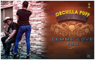 [Music] Orchilla Puff – Lemme Love You