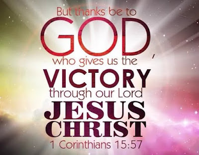 """Thanks be to God, Thanks be to God for the victory over the devil and his agents.   """"But thanks be to God, who giveth us the victory through our Lord Jesus Christ."""" 1 Corinthians 15:57"""
