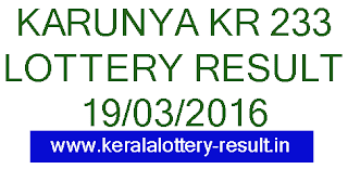 Karunya Lottery result, Kottery result today, Kerala Karunya KR 233 Lottery result, Karunya Lottery KR233 Result 19-03-2016, Karunya Lottery result KR-233, Kerala lottery result, Karunya Lottery result, Karunya KR-233 lottery result, Today's Karunya Lottery result , 19-03-2016 Karunya Lottery result, Karunya KR 233 lottery result