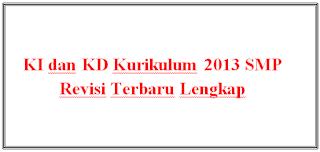 KI dan KD Kurikulum 2013 SMP Revisi Terbaru Lengkap
