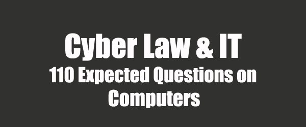110 Expected Cyber Law, IT and Computer Questions