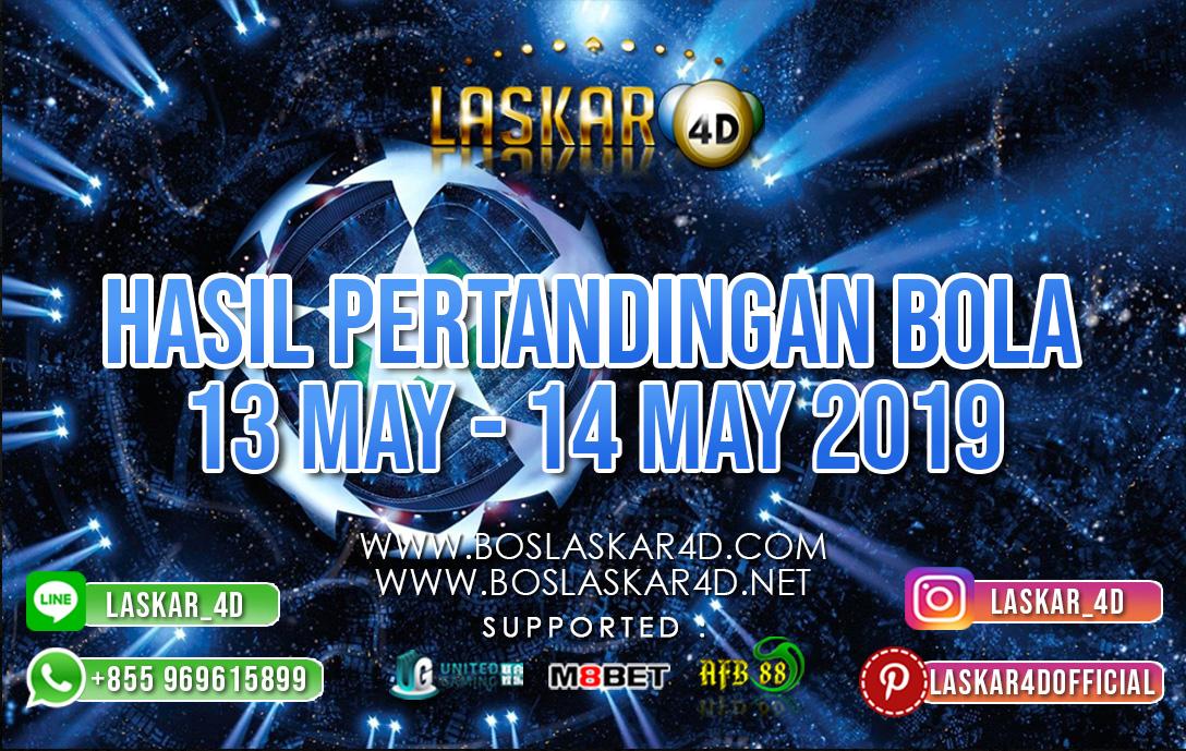 HASIL PERTANDINGAN BOLA 13 MAY – 14 MAY 2019
