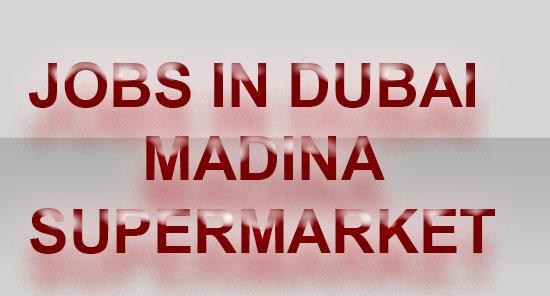 JOBS IN DUBAI MADINA SUPERMARKET - Jobs in Qatar