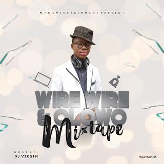 [MIXTAPE] DJ Virgin - Wire Wire & Lowo Mix ft Patochris