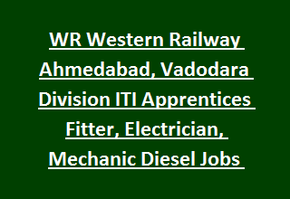WR Western Railway Ahmedabad, Vadodara Division ITI Apprentices Fitter, Electrician, Mechanic Diesel Jobs Recruitment 2017