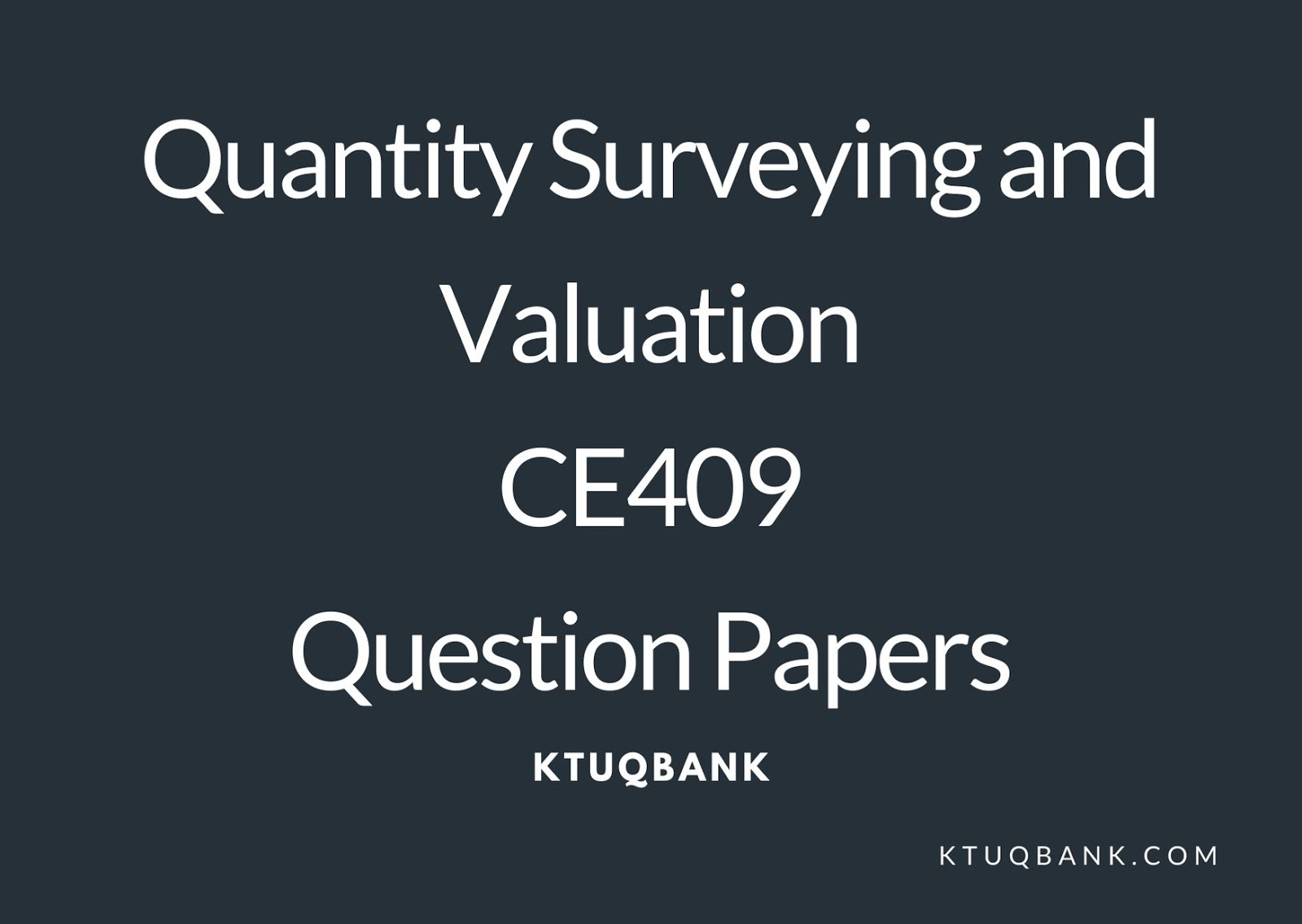 Quantity Surveying and Valuation | CE409 | Question Papers (2015 batch)
