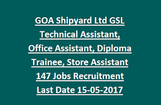 GOA Shipyard Ltd GSL Technical Assistant, Office Assistant, Diploma Trainee, Store Assistant 147 Govt Jobs Recruitment 2017 Last Date 15-05-2017