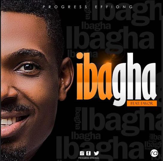 MUSIC + LYRICS: Progress effiong - iBagha  Ft. Favour | @Progresseffiong @Premium9ja