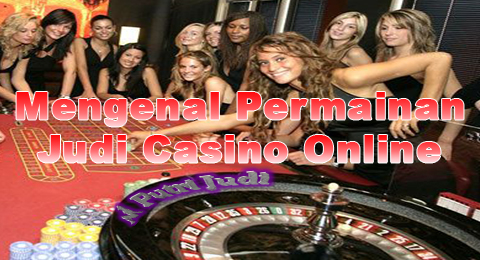 Putri Judi: Mengenal Permainan Judi Casino Online