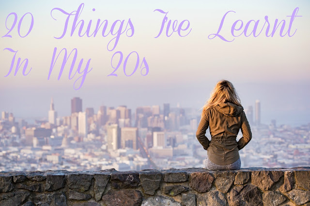 20 Things I've Learnt In My 20s