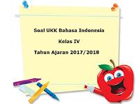 Soal UKK / UAS Bahasa Indonesia Kelas 4 Semester 2 Terbaru Tahun Ajaran 2017/2018