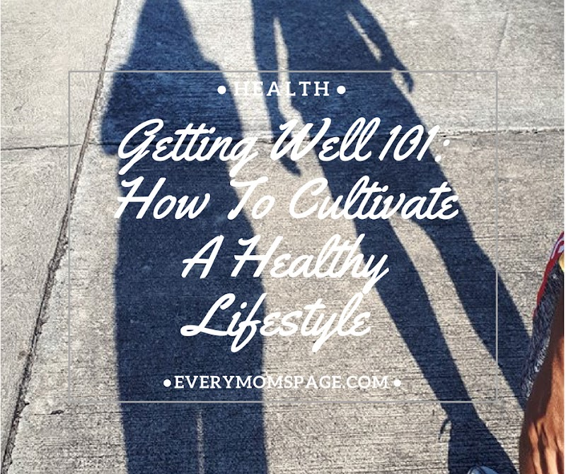 Getting Well 101: How To Cultivate A Healthy Lifestyle