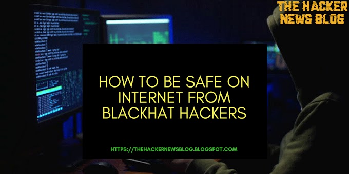 How to be Safe On Internet from Blackhat Hackers