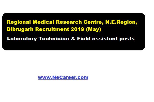Regional Medical Research Centre, N.E.Region, Dibrugarh Recruitment 2019 (May) - Laboratory Technician & Field assistant