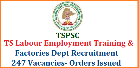 GO MS No 139 Recruitment of 247 Various Vacancies in Labour Employment Training and Factories Dept of Telangana through TSPSC - Orders Issued Public Services – Labour Employment, Training & Factories Department - Recruitment – Filling of (247) Two Hundred and Forty Seven vacant posts in various categories under the control of Director Employment and Training, Telangana, Hyderabad, by Direct Recruitment through the Telangana State Public Service Commission, Hyderabad – Orders – Issued. tspsc-recruitment-labour-employment-training-factories-telangana-vacancies-qualifications