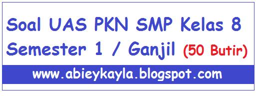 Soal UAS PKN Kelas 8 SMP MTS Semester 1/Ganjil Terbaru (50 PG)
