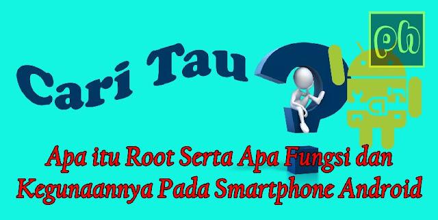 Cari Tau: Apa itu Root Serta Apa Fungsi dan Kegunaannya Pada Smartphone Android