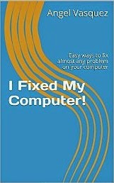 I Fixed My Computer!: Easy ways to fix almost any problem on your computer