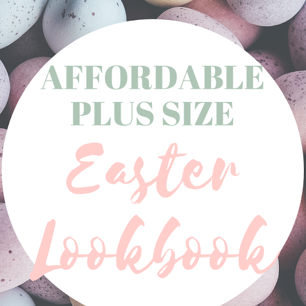 Affordable Plus Size Easter Lookbook!
