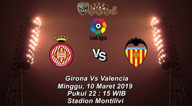 Prediksi Girona Vs Valencia, Minggu 10 Maret 2019 Pukul 22.15 WIB