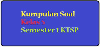 Download Soal Soal UAS Kelas 5 SD/ MI semester 1 KTSP tahun 2016 2017 gratis file PDF, Doc, langsung download.