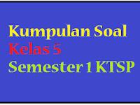 Kumpulan Soal UAS Kelas 5 Semester 1 2016 2017