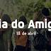 Hoje é Dia do Amigo 18 de Abril de 2018 (Quarta-feira)