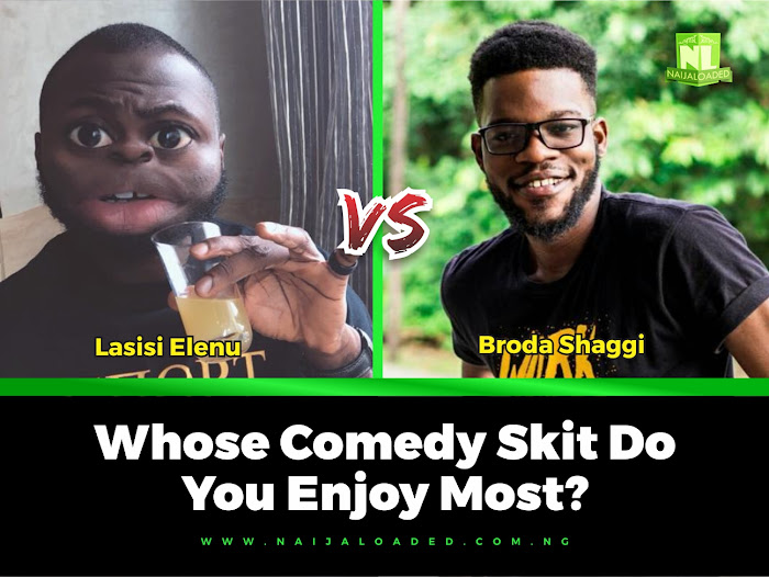 Lasisi Elenu vs Broda Shaggi, Whose Comedy Skit Do You Enjoy