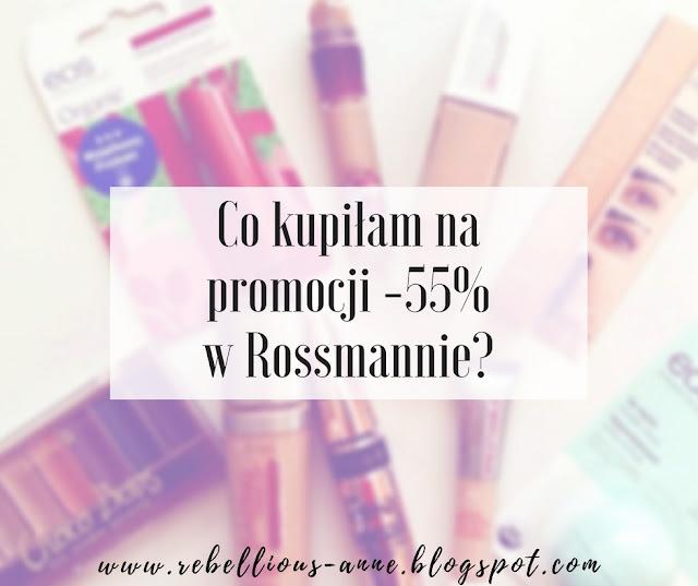 Co kupiłam na promocji -55% w Rossmannie?