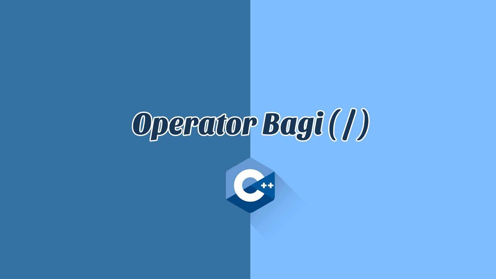 Operator Bagi ( / ) di C++