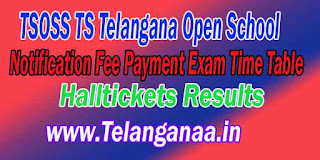 TSOSS TS Telangana Open School SSC Notification Fee Payment Exam Time Table Halltickets Results