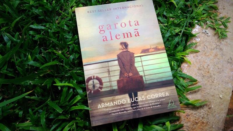 [RESENHA #637] A GAROTA ALEMÃ - ARMANDO LUCAS CORREA