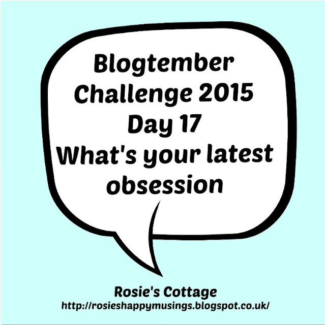 Blogtember Day 17 Whats your latest obsession?