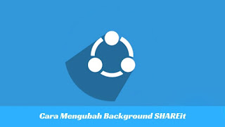 Cara Mengubah Background Aplikasi SHAREit Tutorial Mengubah Background Aplikasi SHAREit