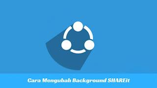 Cara Mengubah Background Aplikasi SHAREit