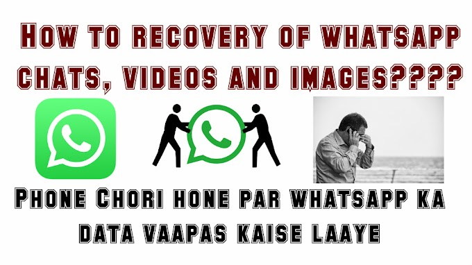 How to recovery of whatsapp chats, videos and images ?