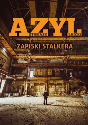 """Tomasz Ilnicki """"Azyl. Zapiski stalkera"""""""