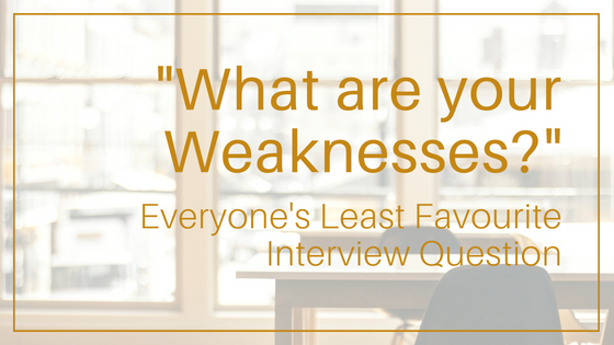 """What are Your Weaknesses?"" - How to Answer Everyone's Least Favourite Interview Question"