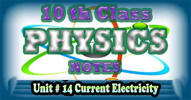 10th Class Physics Notes Unit 14 Current Electricity