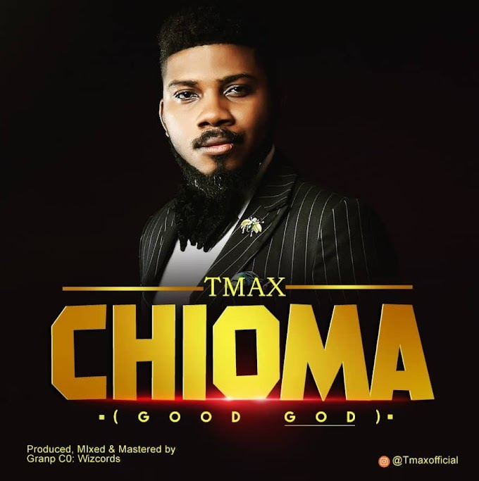 Gospel Music: Tmax – Chioma(Good God)