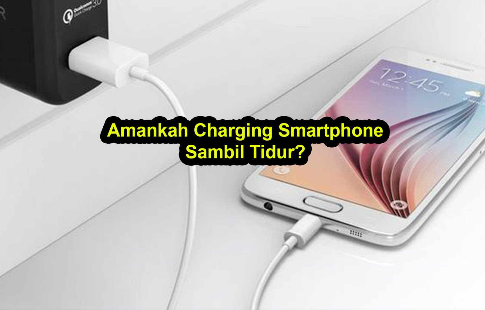 Amankah Charging Smartphone Sambil Tidur?