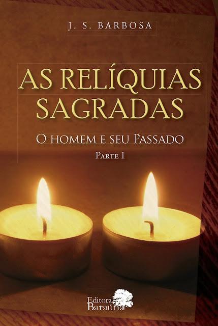 As Relíquias Sagradas - O Homem e seu Passado Parte I - J.S.Barbosa