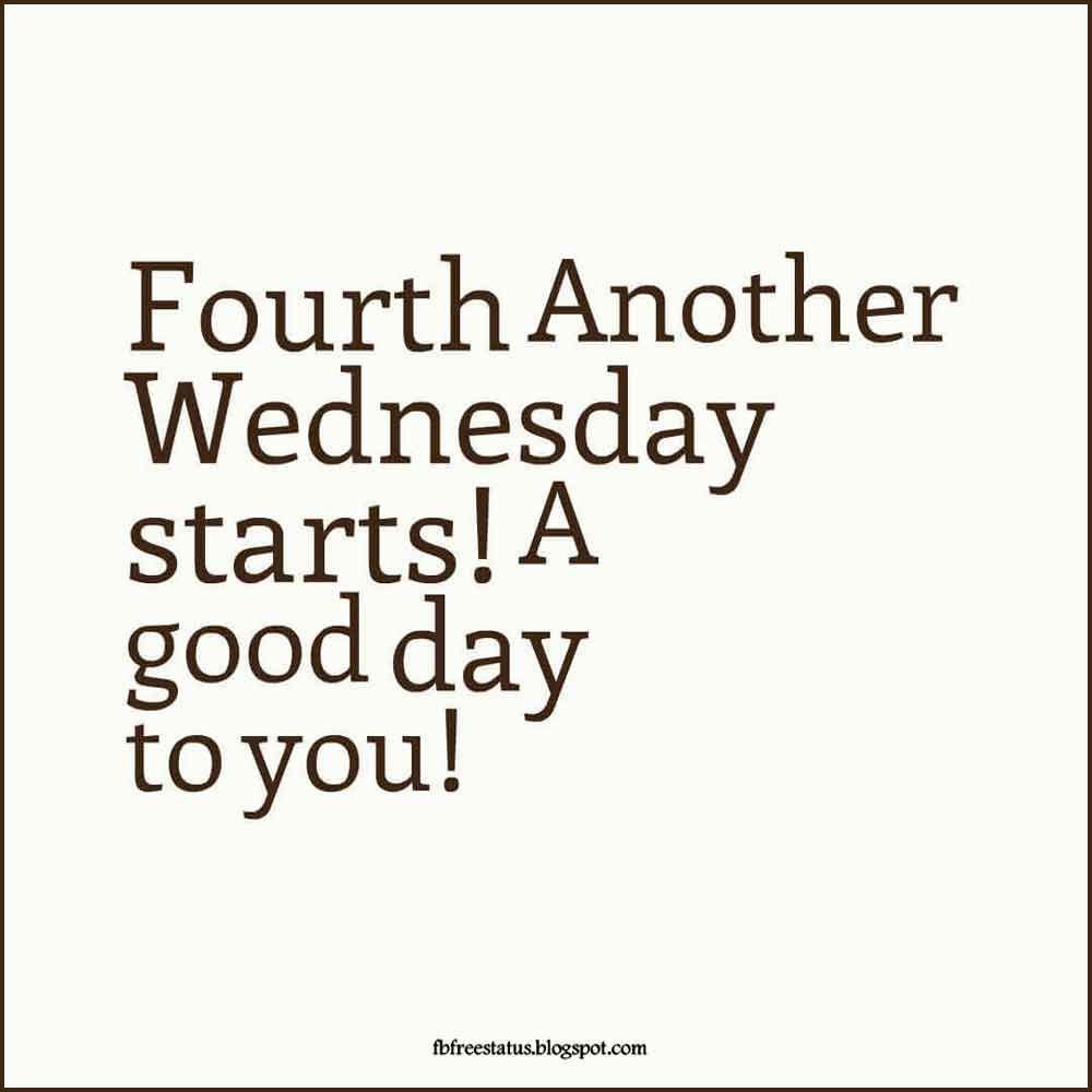 Fourth Another Wednesday starts! A good day to you!, Happy Wednesday