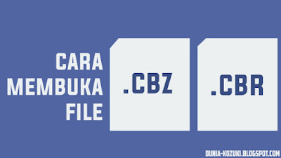 Cara Cepat Membuka File CBZ dan CBR