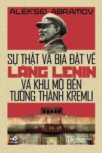 Sự Thật Và Bịa Đặt Về Lăng Lenin Và Khu Mộ Bên Tường Thành Kremli - Aleksel Abramov