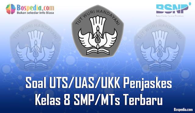 Kumpulan Soal UTS/UAS/UKK Penjaskes Kelas 8 SMP/MTs Terbaru dan Terupdate