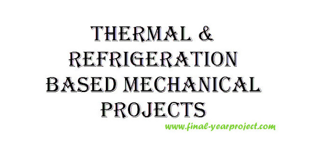 Thermal and Refrigeration Based Mechanical Projects