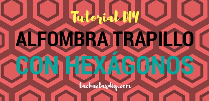 Tutorial alfombra de trapillo hecho con muestras de hexágonos multiforma