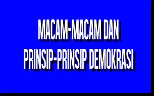 Macam-macam dan Prinsip-prinsip Demokrasi